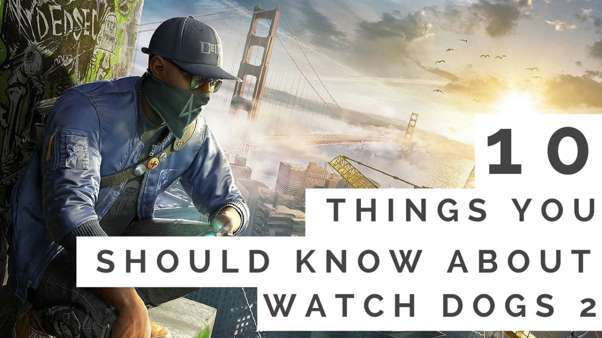 10 things you should know about watch dogs 2 the game for Haute you should know